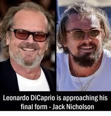 Leonardo Dicaprio Meme - leonardo dicaprio is approaching his final form jack nicholson