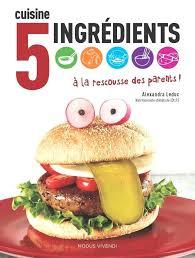 livre cuisine fran ise livre de cuisine cuisine 5 ingracdients a la rescousse des parents