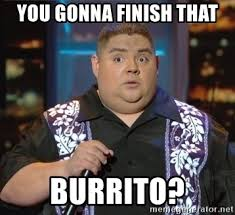 Hell No Meme - you gonna finish that burrito gabriel iglesias oh hell no