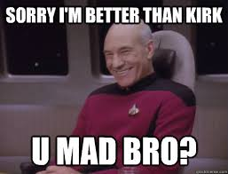 Captain Picard Memes - sorry i m better than kirk u mad bro captain picard trollface