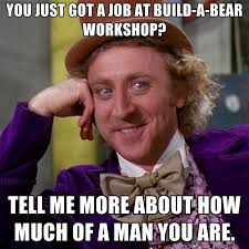 Build A Meme - you just got a job at build a bear workshop tell me more about