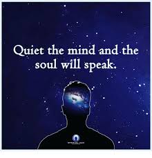 Spiritual Memes - quiet the mind and the soul will speak spiritual man meme on sizzle