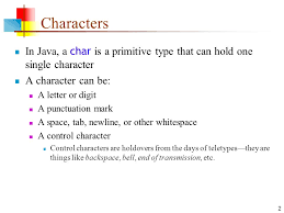 17 mar 16 characters and strings 2 characters in java a char is