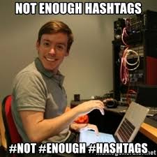 Meme Hashtags - not enough hashtags not enough hashtags ridiculously