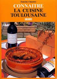 cuisine toulousaine connaitre la cuisine toulousaine par francine claustres ebay