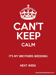 wedding quotes keep calm can t keep calm it s my brothers wedding next week keep calm and