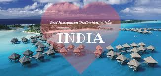 best for honeymoon interludes beyond india 10 best honeymoon destinations