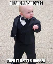 Yes Meme Baby - grandma said yes then it better happen godfather baby make a meme