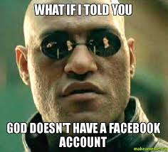 How To Make A Facebook Meme - what if i told you god doesn t have a facebook account make a meme