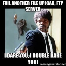 Meme Generator Upload - fail another file upload ftp server i dare you i double dare you