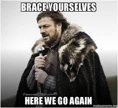 Here We Go Meme - brace yourselves here we go again brace yourself game of
