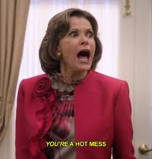 Hot Mess Meme - arrested development meme youre a hot mess on bingememe