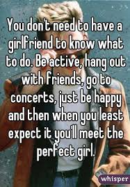 I Need A Girlfriend Meme - you don t need to have a girlfriend to know what to do be active