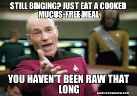 Overeating Meme - effects of overeating and the mucusless diet healing system