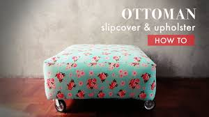 Diy Reupholster Ottoman by How To Sew Slipcover And Upholster Ottoman Youtube