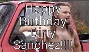Happy Birthday Meme Dirty - dirty sanchez quickmeme