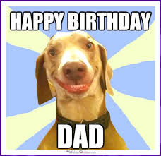 Happy Birthday Dad Meme - funny birthday memes for dad mom brother or sister