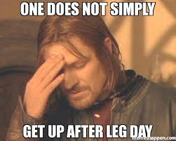 One Simply Does Not Meme - one does not simply get up after leg day meme frustrated boromir