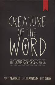 matt chandler creature of the word the jesus centered church