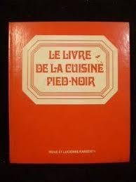 la cuisine pied noir livre le livre de la cuisine pied noir irène et lucienne karsenty