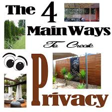 Creating Privacy In Your Backyard The 4 Main Ways To Create Privacy Screens Hedges Curtains And