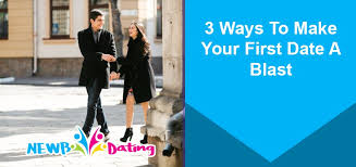 3 ways to make your first date a blast newb dating