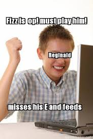 Reginald Meme - meme maker fizz is op must play him misses his e and feeds reginald