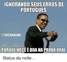 Status Meme - os de portugues poroue voce e boa na prova oral status da noite