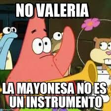 Valeria Meme - no valeria no patrick meme on memegen