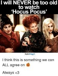 Hocus Pocus Meme - i will never be too old to watch hocus pocus talent explore i think