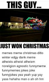 Ditto Memes - this guy just won christmas memes meme christmas ditto winter edgy