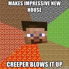 Creeper Meme Generator - makes impressive new house creeper blows it up minecraft steve