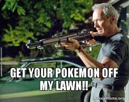 Get Off My Lawn Meme - get your pokemon off my lawn make a meme