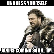 Soon Tm Meme - undress yourself jani is coming soon tm winter is coming meme