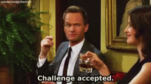 Challenge Gif Challenge Accepted Gif Howimetyourmother Mimym Neilpatrickharris