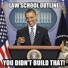 Law School Memes - law school outline you didn t build that obama you know quickmeme