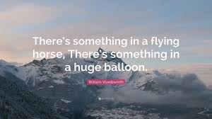 william wordsworth quote u201cthere u0027s something in a flying horse