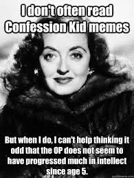 Confession Kid Meme - i don t often read confession kid memes but when i do i can t help
