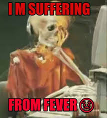 Fever Meme - meme creator i m suffering from fever meme generator at