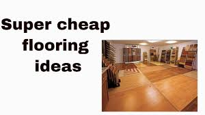 Wood Flooring Cheap Super Cheap Flooring Ideas Youtube
