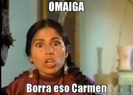Memes Carmen - omaiga borra eso carmen meme de india maria imagenes memes