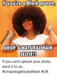 Natural Hair Meme - if youre a black queen drop a natural hair selfie if you can t