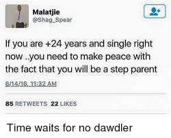 Step Parent Meme - malatjie spear if you are 24 years and single right now you need to