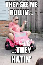 They See Me Rollin Meme - they see me rollin they hatin drunk dad quickmeme
