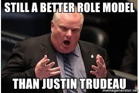 Rob Ford Meme - still a better role model than justin trudeau mayor rob ford