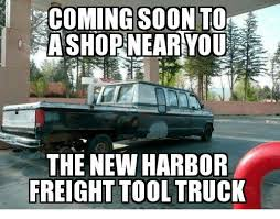 Soon Car Meme - coming soon to ashop near you the new harbor freight tool truck
