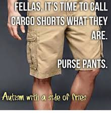 Cargo Pants Meme - fellas it s time to call cargo shorts what they are purse pants au