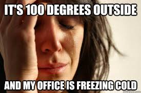 Freezing Meme - it s 100 degrees outside and my office is freezing cold first