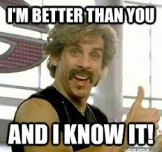 Meme Better - i m better than you and i know it globo gym quickmeme