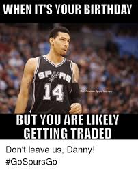 Spurs Meme - when it s your birthday 14 san antonio spurs memes but you are